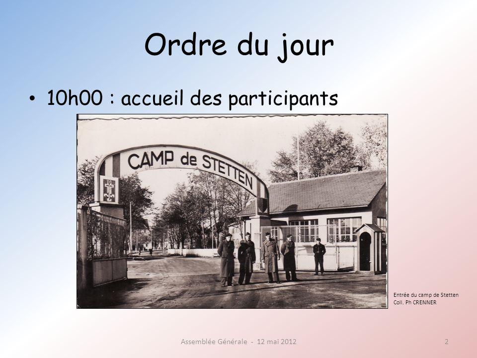 Ordre du jour 15h30 : assemblée générale ordinaire (suite) Assemblée Générale - 12 mai 201213 - Nouvelles de Stetten et du Heuberg -> Camp du Heuberg -> Stetten AKM