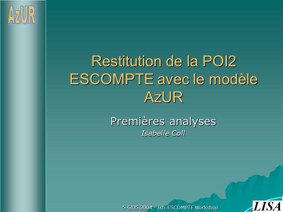 5-6/05 2004 - 6th ESCOMPTE Workshop Restitution de la POI2 ESCOMPTE avec le modèle AzUR Premières analyses Isabelle Coll
