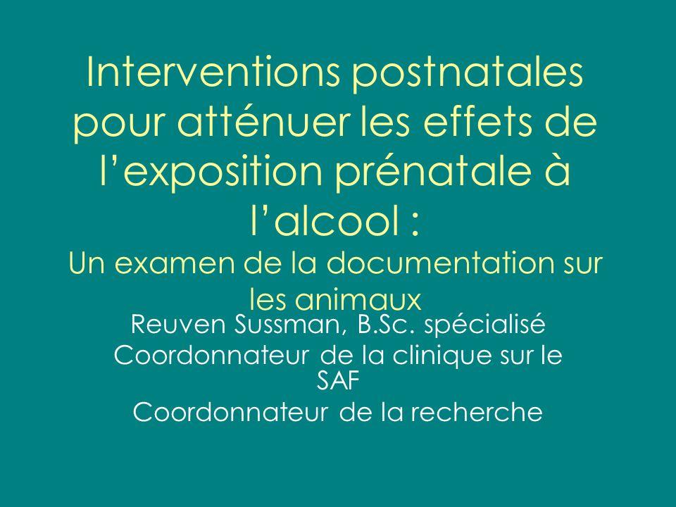 Interventions postnatales pour atténuer les effets de lexposition prénatale à lalcool : Un examen de la documentation sur les animaux Reuven Sussman,