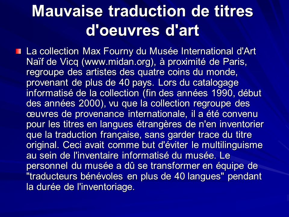 Mauvaise traduction de titres d oeuvres d art La collection Max Fourny du Musée International d Art Naïf de Vicq (www.midan.org), à proximité de Paris, regroupe des artistes des quatre coins du monde, provenant de plus de 40 pays.