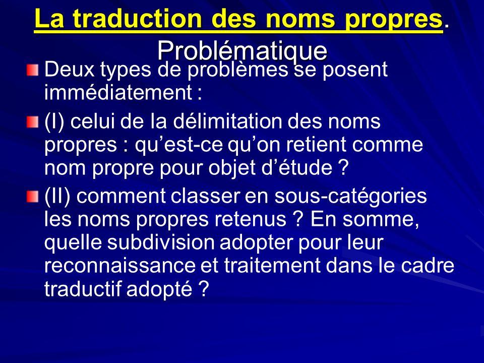 La traduction des noms propres. Problématique Deux types de problèmes se posent immédiatement : (I) celui de la délimitation des noms propres : quest-