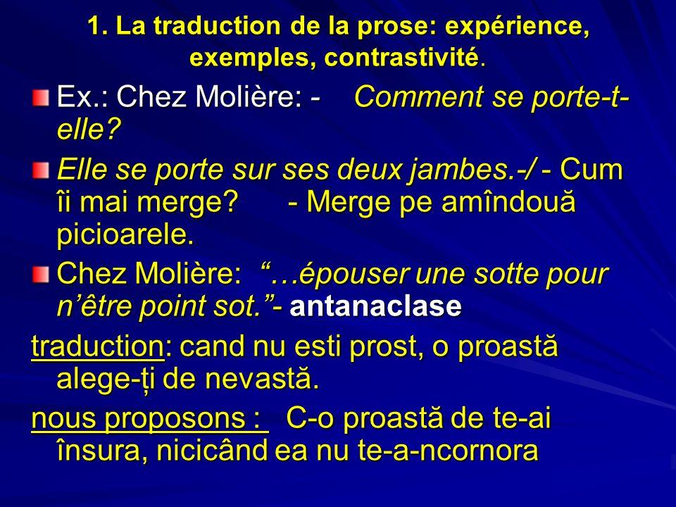 1. La traduction de la prose: expérience, exemples, contrastivité. Ex.: Chez Molière: - Comment se porte-t- elle? Elle se porte sur ses deux jambes.-/