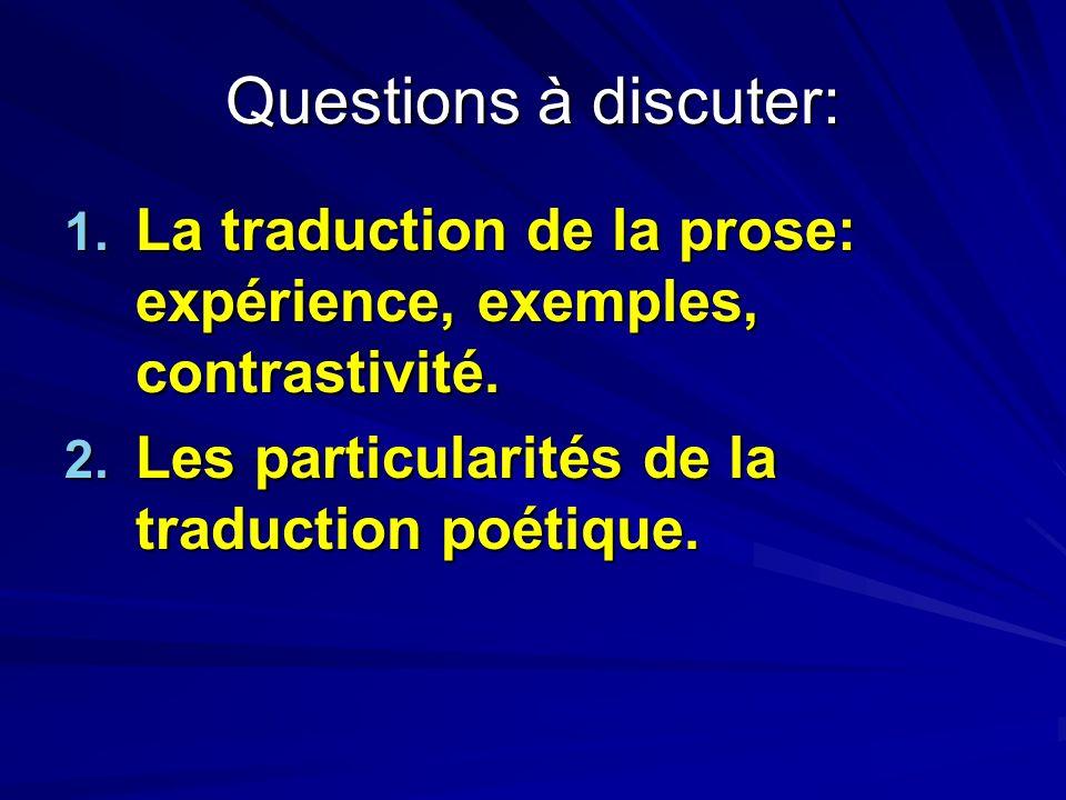 Questions à discuter: 1. La traduction de la prose: expérience, exemples, contrastivité. 2. Les particularités de la traduction poétique.