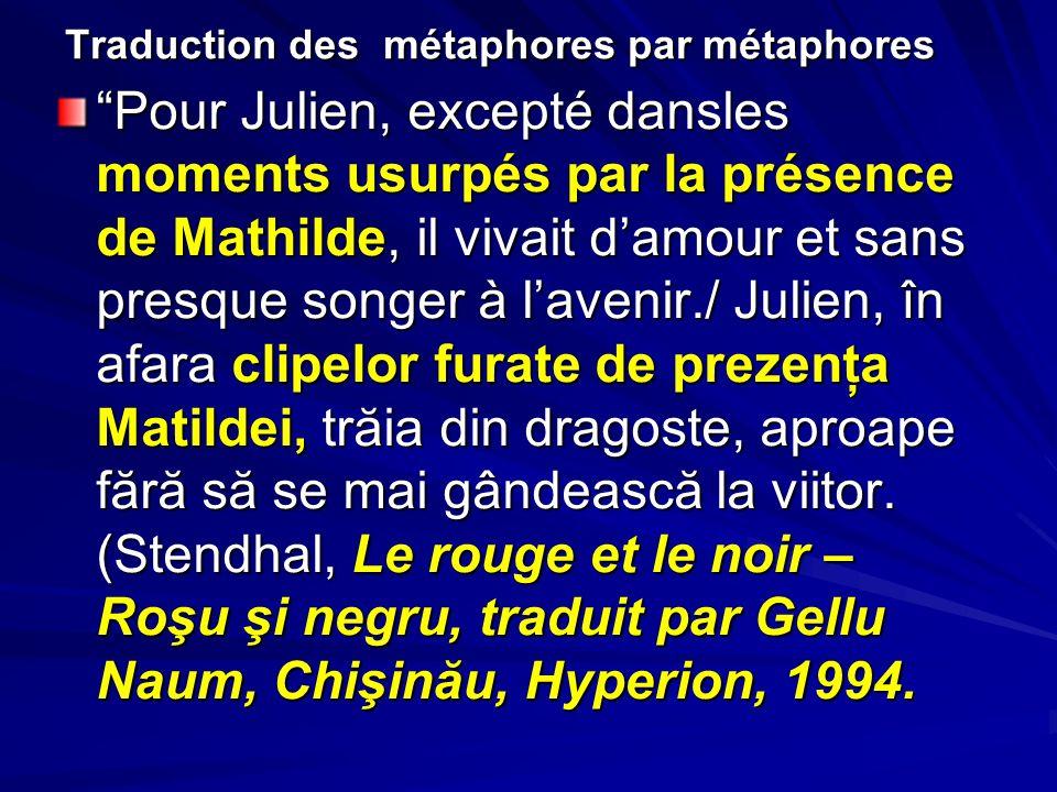 Traduction des métaphores par métaphores Pour Julien, excepté dansles moments usurpés par la présence de Mathilde, il vivait damour et sans presque so