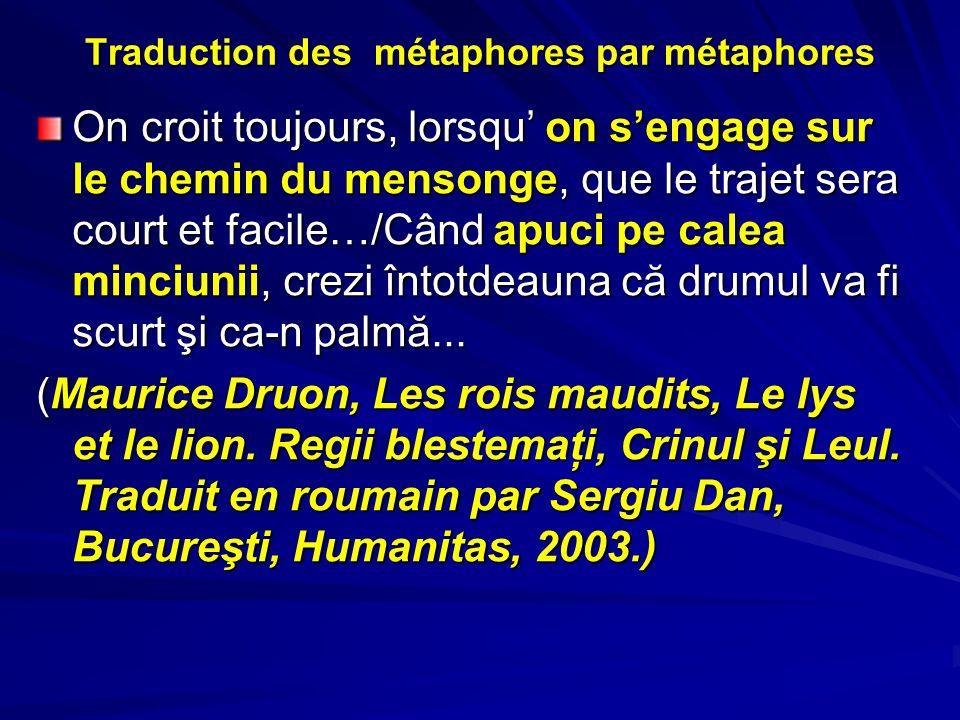 Traduction des métaphores par métaphores On croit toujours, lorsqu on sengage sur le chemin du mensonge, que le trajet sera court et facile…/Când apuc