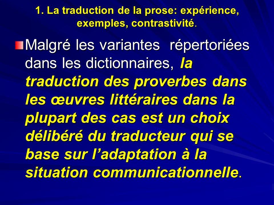 1. La traduction de la prose: expérience, exemples, contrastivité. Malgré les variantes répertoriées dans les dictionnaires, la traduction des proverb