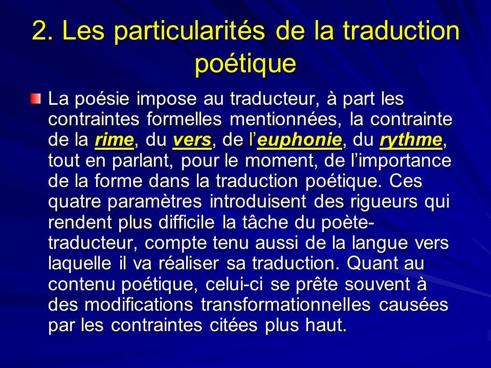 2. Les particularités de la traduction poétique La poésie impose au traducteur, à part les contraintes formelles mentionnées, la contrainte de la rime