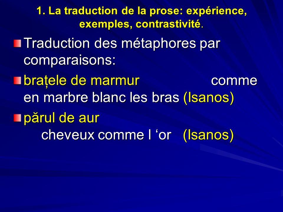 1. La traduction de la prose: expérience, exemples, contrastivité. Traduction des métaphores par comparaisons: braţele de marmurcomme en marbre blanc