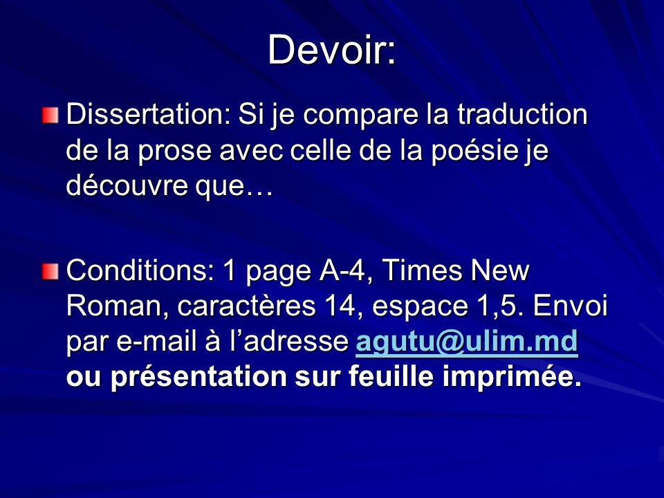 Devoir: Dissertation: Si je compare la traduction de la prose avec celle de la poésie je découvre que… Conditions: 1 page A-4, Times New Roman, caractères 14, espace 1,5.