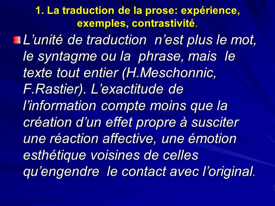 1. La traduction de la prose: expérience, exemples, contrastivité. Lunité de traduction nest plus le mot, le syntagme ou la phrase, mais le texte tout