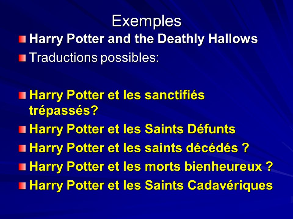 Exemples Harry Potter and the Deathly Hallows Traductions possibles: Harry Potter et les sanctifiés trépassés? Harry Potter et les Saints Défunts Harr