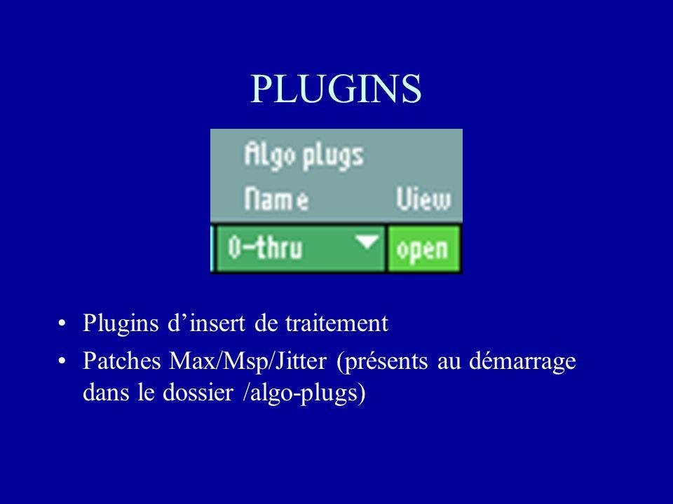 PLUGINS Plugins dinsert de traitement Patches Max/Msp/Jitter (présents au démarrage dans le dossier /algo-plugs)