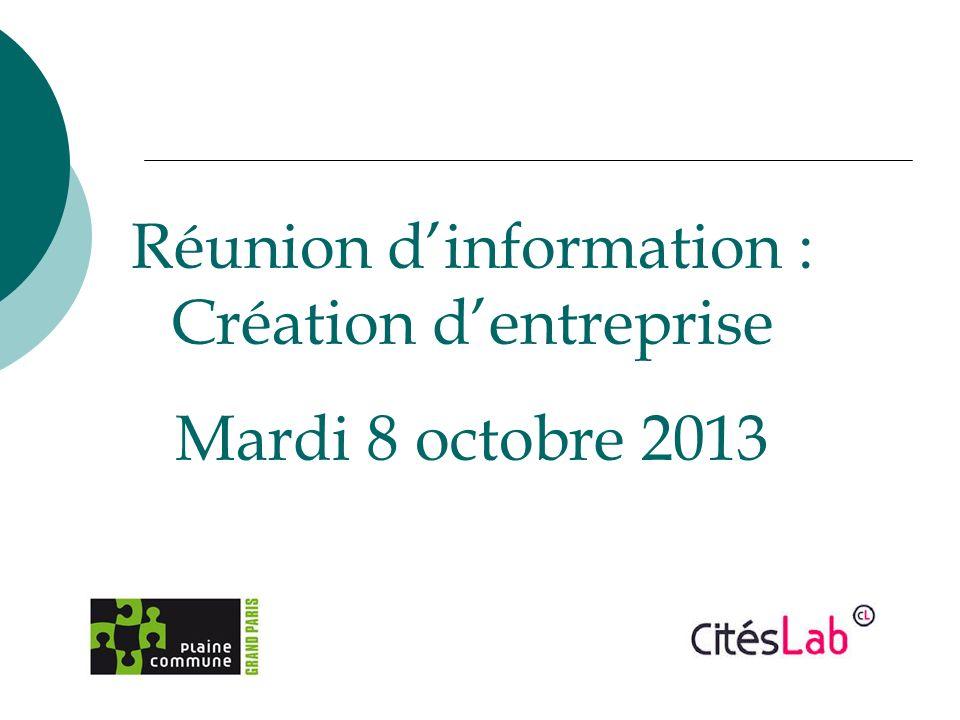 Réunion dinformation : Création dentreprise Mardi 8 octobre 2013