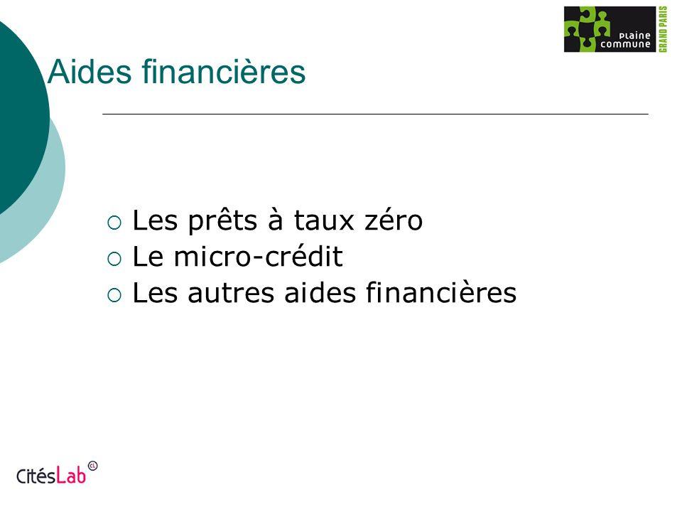 Aides financières Les prêts à taux zéro Le micro-crédit Les autres aides financières