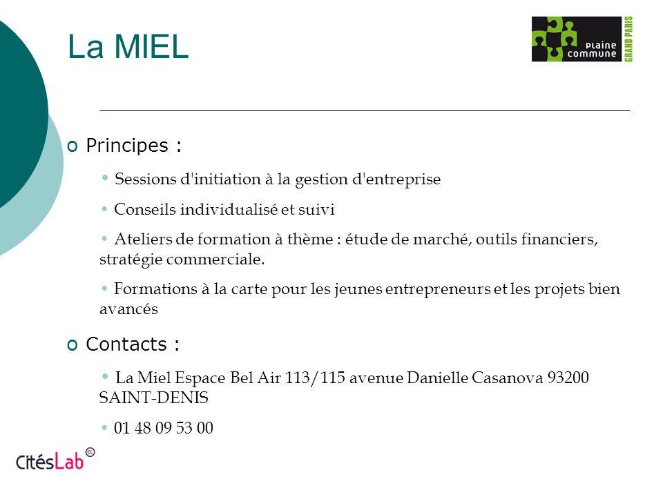 La MIEL o Principes : Sessions d'initiation à la gestion d'entreprise Conseils individualisé et suivi Ateliers de formation à thème : étude de marché,