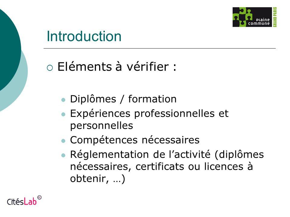 Introduction Eléments à vérifier : Diplômes / formation Expériences professionnelles et personnelles Compétences nécessaires Réglementation de lactivi