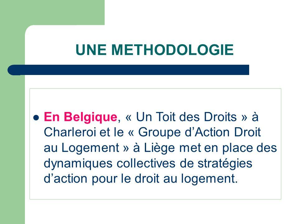 UNE METHODOLOGIE En Belgique, « Un Toit des Droits » à Charleroi et le « Groupe dAction Droit au Logement » à Liège met en place des dynamiques collec
