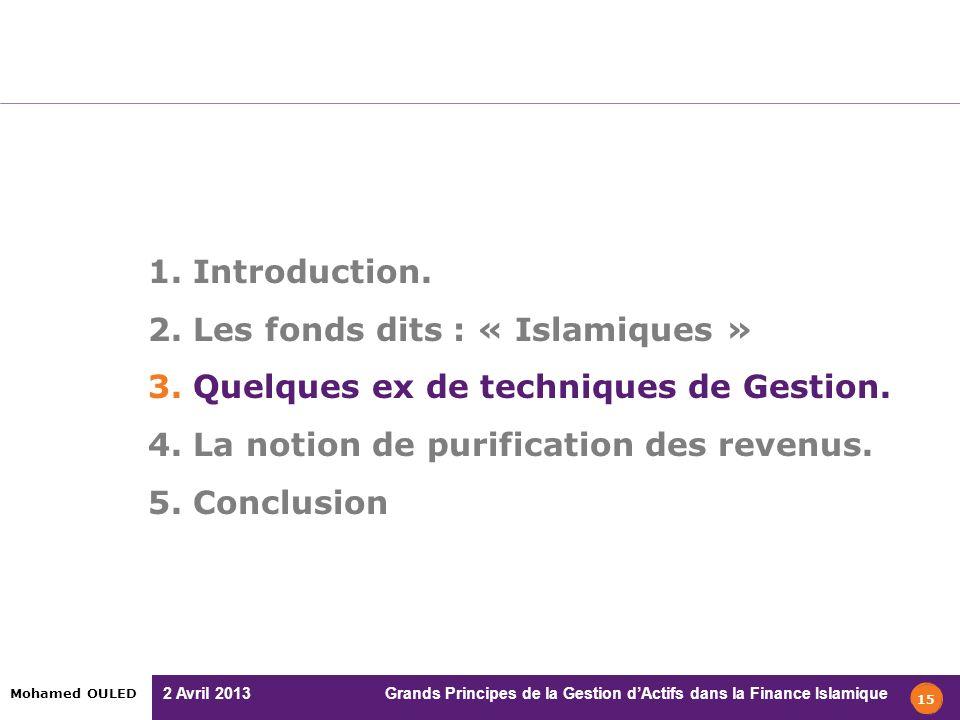 2 Avril 2013 Grands Principes de la Gestion dActifs dans la Finance Islamique Mohamed OULED 1. Introduction. 2. Les fonds dits : « Islamiques » 3. Que