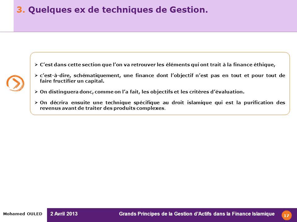 2 Avril 2013 Grands Principes de la Gestion dActifs dans la Finance Islamique Mohamed OULED 3. Quelques ex de techniques de Gestion. 17 Cest dans cett