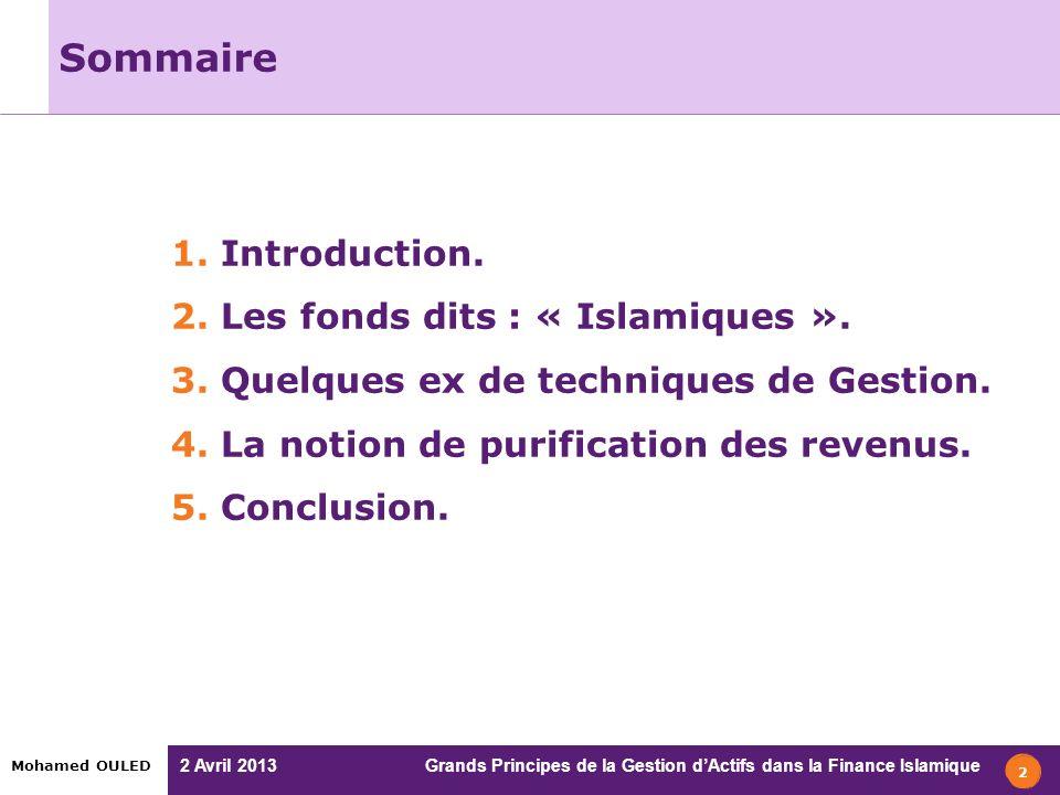 2 Avril 2013 Grands Principes de la Gestion dActifs dans la Finance Islamique Mohamed OULED 2 Sommaire 1. Introduction. 2. Les fonds dits : « Islamiqu
