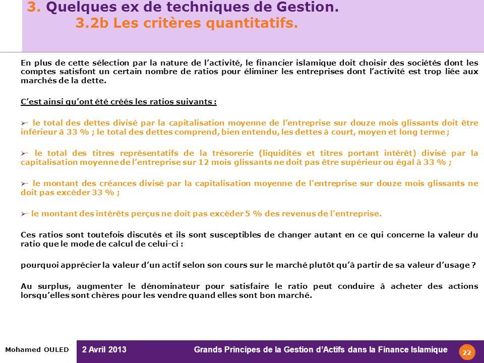 2 Avril 2013 Grands Principes de la Gestion dActifs dans la Finance Islamique Mohamed OULED 3. Quelques ex de techniques de Gestion. 3.2b Les critères