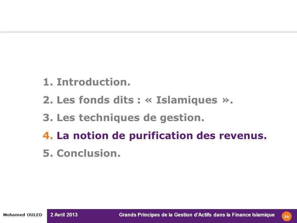 2 Avril 2013 Grands Principes de la Gestion dActifs dans la Finance Islamique Mohamed OULED 1. Introduction. 2. Les fonds dits : « Islamiques ». 3. Le