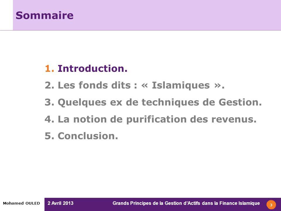 2 Avril 2013 Grands Principes de la Gestion dActifs dans la Finance Islamique Mohamed OULED 3 Sommaire 1. Introduction. 2. Les fonds dits : « Islamiqu