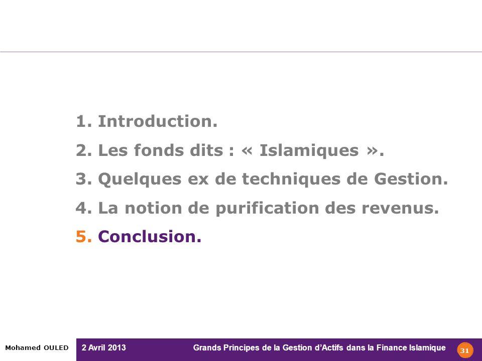2 Avril 2013 Grands Principes de la Gestion dActifs dans la Finance Islamique Mohamed OULED 1. Introduction. 2. Les fonds dits : « Islamiques ». 3. Qu