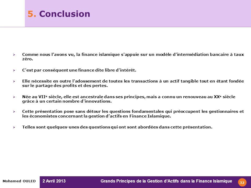2 Avril 2013 Grands Principes de la Gestion dActifs dans la Finance Islamique Mohamed OULED 5. Conclusion Comme nous lavons vu, la finance islamique s