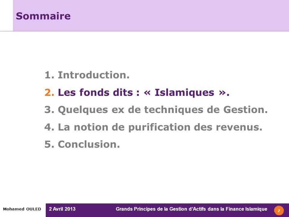 2 Avril 2013 Grands Principes de la Gestion dActifs dans la Finance Islamique Mohamed OULED Sommaire 1. Introduction. 2. Les fonds dits : « Islamiques