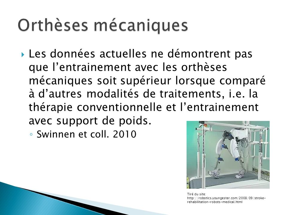 Les données actuelles ne démontrent pas que lentrainement avec les orthèses mécaniques soit supérieur lorsque comparé à dautres modalités de traitements, i.e.