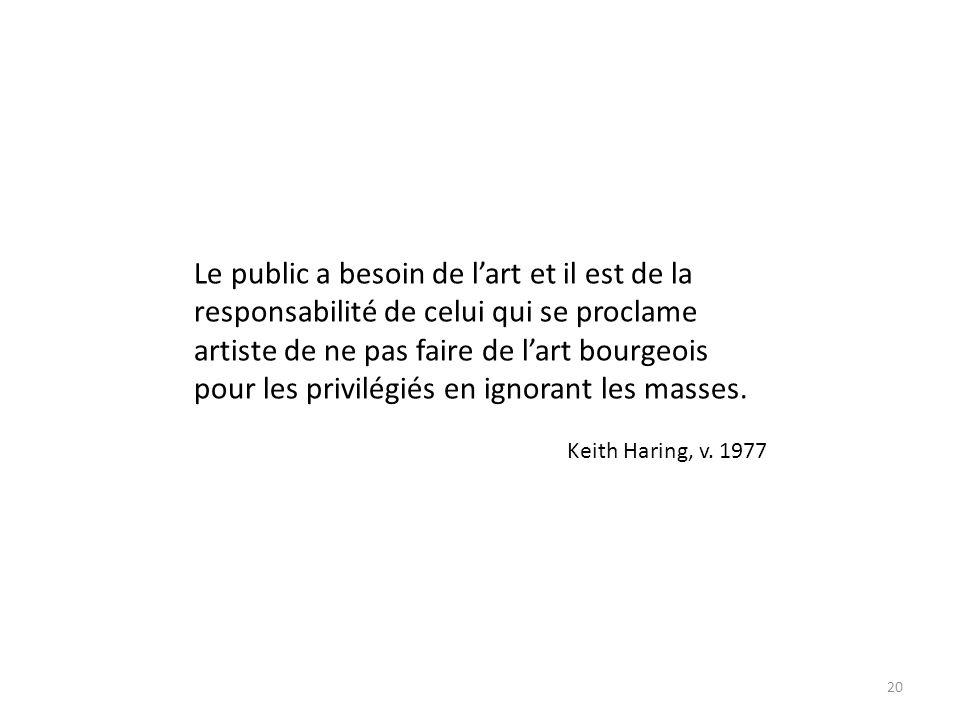 20 Le public a besoin de lart et il est de la responsabilité de celui qui se proclame artiste de ne pas faire de lart bourgeois pour les privilégiés en ignorant les masses.