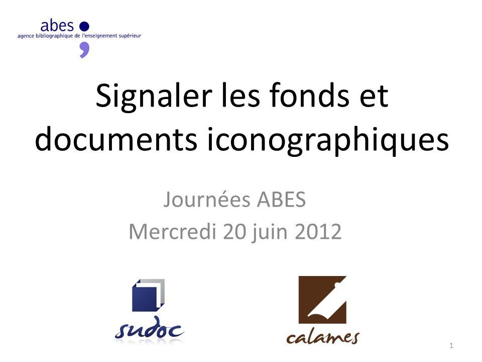 Signaler les fonds et documents iconographiques Journées ABES Mercredi 20 juin 2012 1