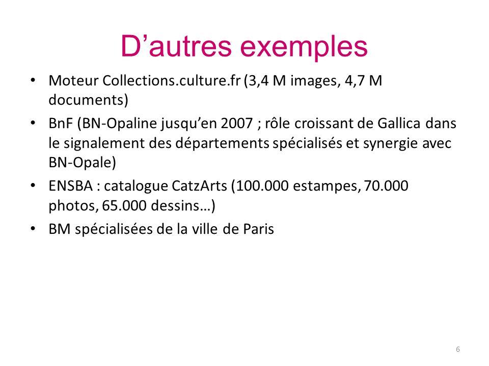 Dautres exemples Moteur Collections.culture.fr (3,4 M images, 4,7 M documents) BnF (BN-Opaline jusquen 2007 ; rôle croissant de Gallica dans le signal