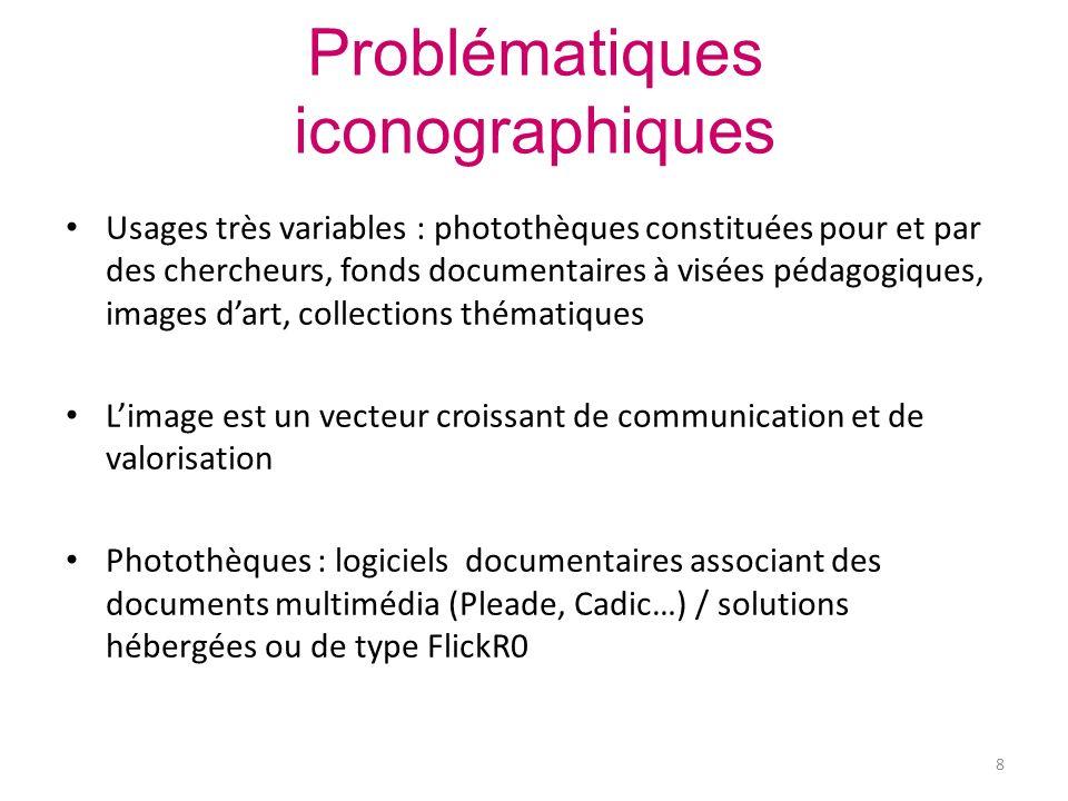 Problématiques iconographiques Usages très variables : photothèques constituées pour et par des chercheurs, fonds documentaires à visées pédagogiques,