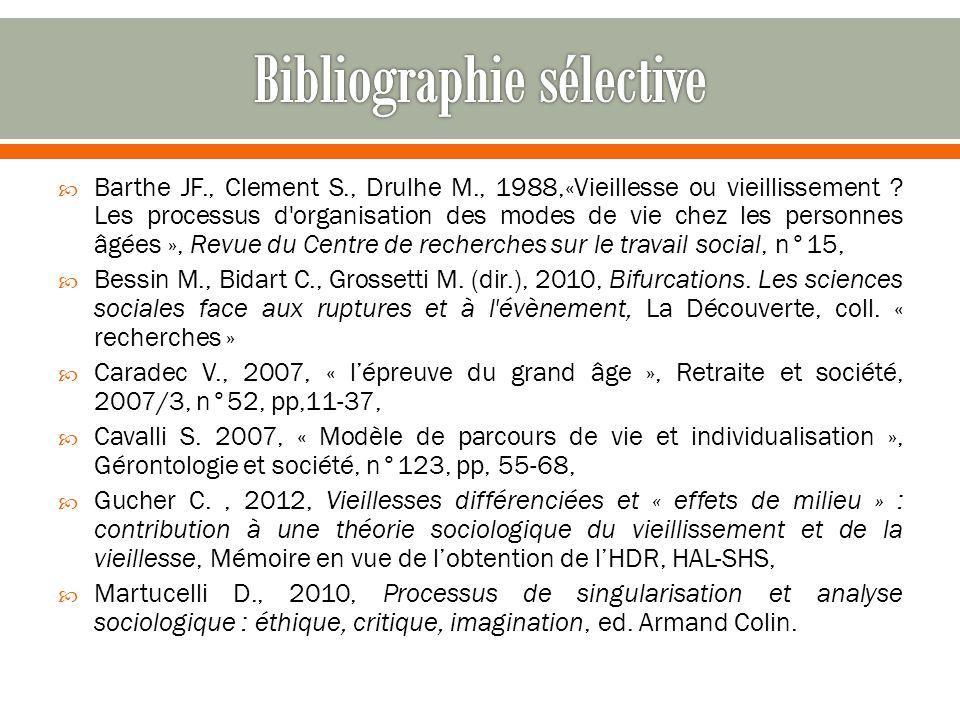 Barthe JF., Clement S., Drulhe M., 1988,«Vieillesse ou vieillissement ? Les processus d'organisation des modes de vie chez les personnes âgées », Revu