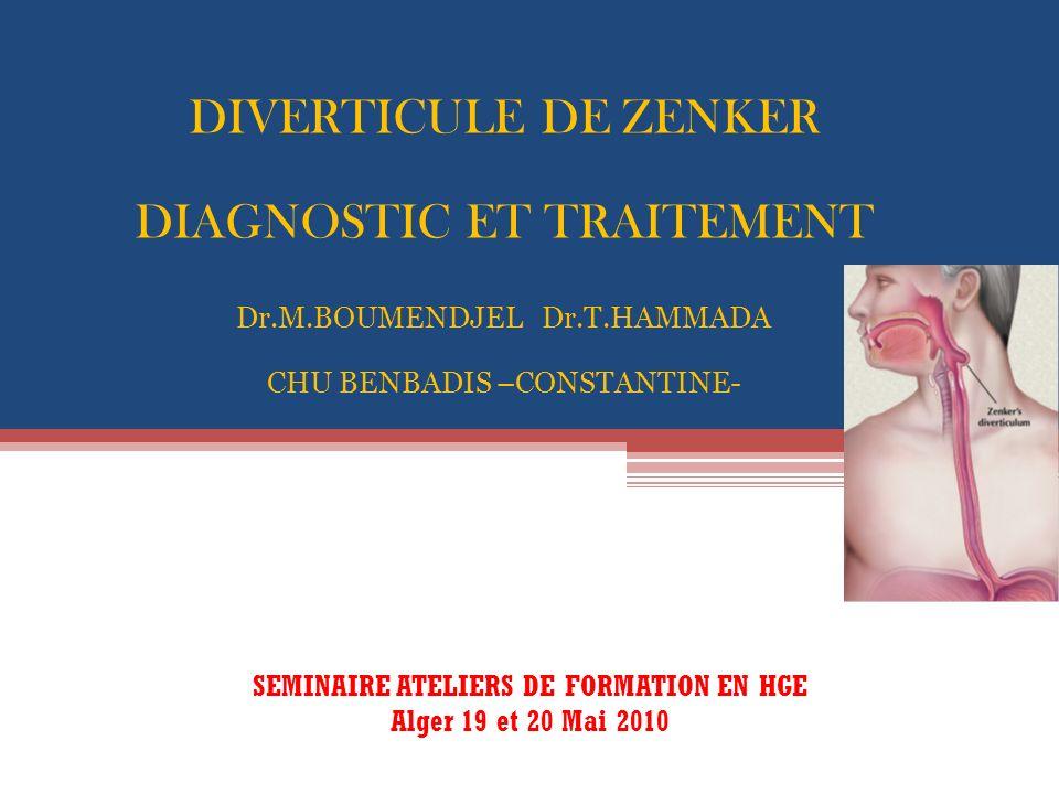 DIVERTICULE DE ZENKER DIAGNOSTIC ET TRAITEMENT Dr.M.BOUMENDJEL Dr.T.HAMMADA CHU BENBADIS –CONSTANTINE- SEMINAIRE ATELIERS DE FORMATION EN HGE Alger 19
