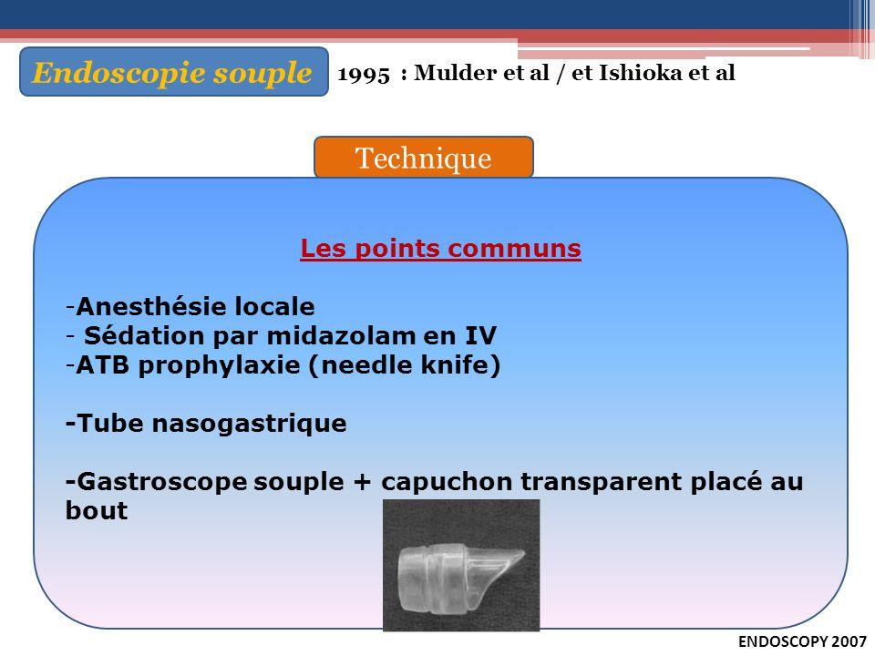 Endoscopie souple 1995 : Mulder et al / et Ishioka et al Les points communs -Anesthésie locale - Sédation par midazolam en IV -ATB prophylaxie (needle