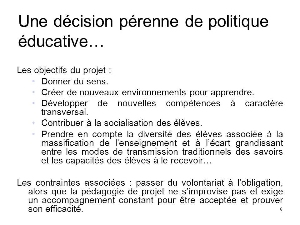 Une décision pérenne de politique éducative… Les objectifs du projet : Donner du sens.