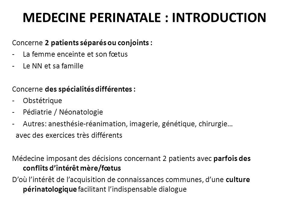 MEDECINE PERINATALE : INTRODUCTION Concerne 2 patients séparés ou conjoints : -La femme enceinte et son fœtus -Le NN et sa famille Concerne des spécia