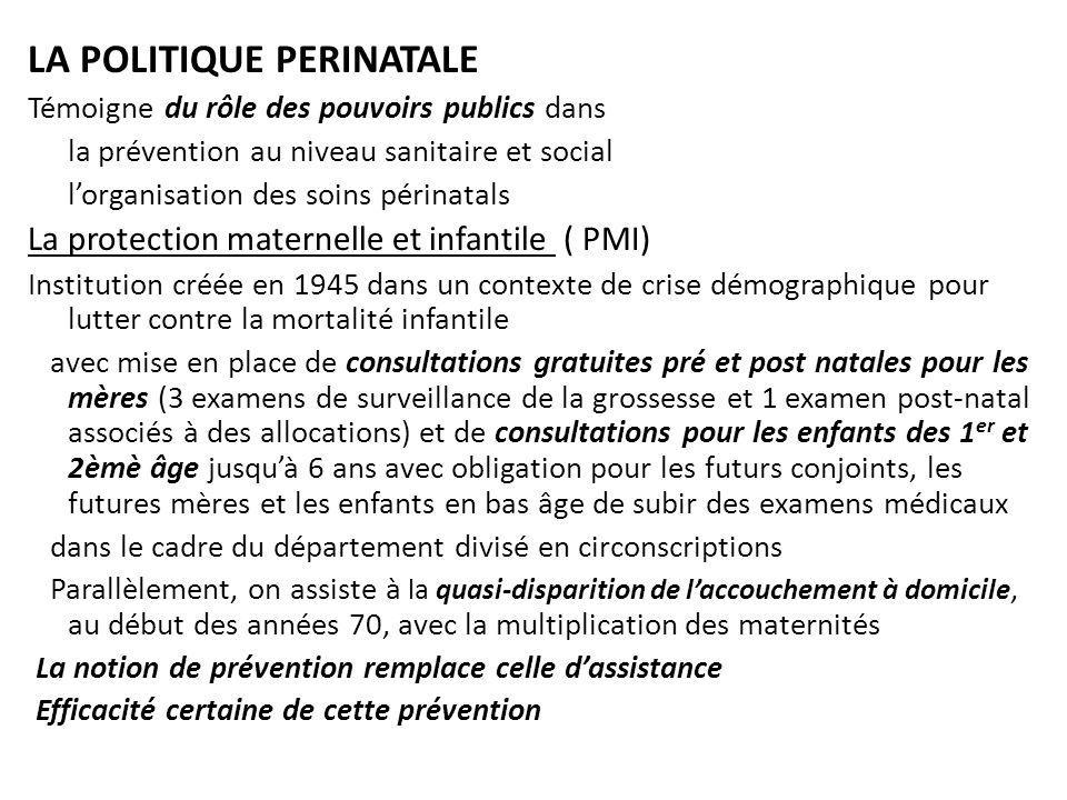 LA POLITIQUE PERINATALE Témoigne du rôle des pouvoirs publics dans la prévention au niveau sanitaire et social lorganisation des soins périnatals La p
