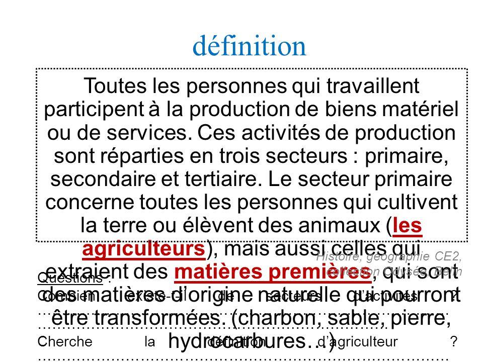 définition Toutes les personnes qui travaillent participent à la production de biens matériel ou de services. Ces activités de production sont réparti