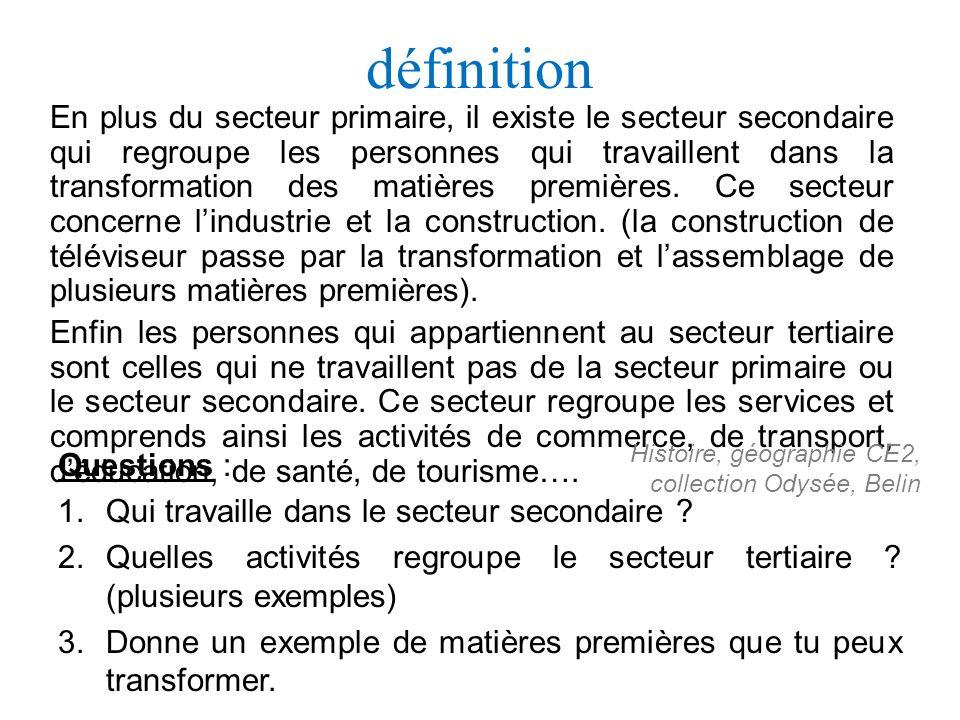 Trace écrite Séance 2 Le secteur secondaire qui regroupe les activités de transformation des matières premières (le bois en papier …).