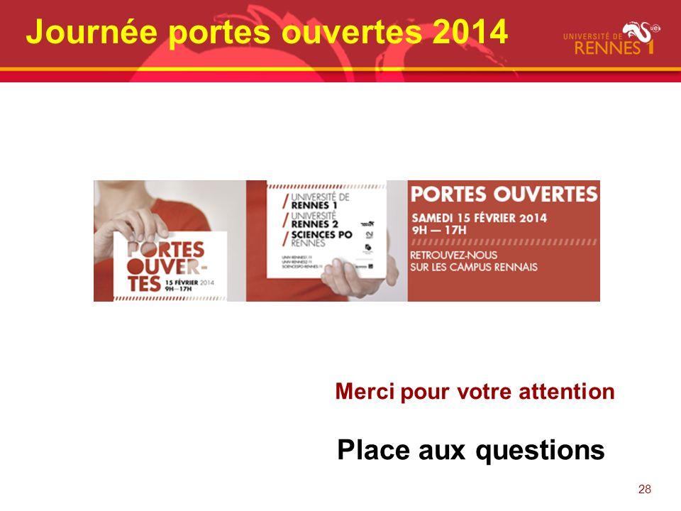 28 Merci pour votre attention Place aux questions Journée portes ouvertes 2014