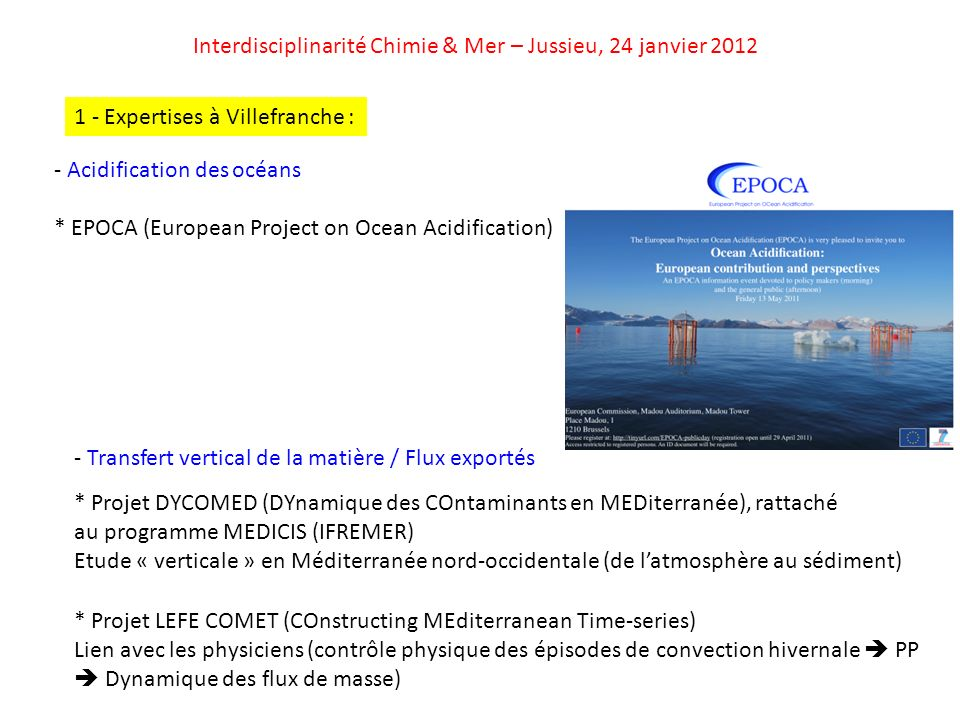 Interdisciplinarité Chimie & Mer – Jussieu, 24 janvier 2012 - Acidification des océans * EPOCA (European Project on Ocean Acidification) 1 - Expertise