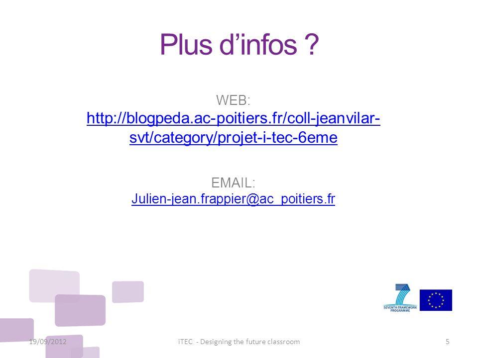 Plus dinfos ? 19/09/20125iTEC - Designing the future classroom WEB: http://blogpeda.ac-poitiers.fr/coll-jeanvilar- svt/category/projet-i-tec-6eme EMAI