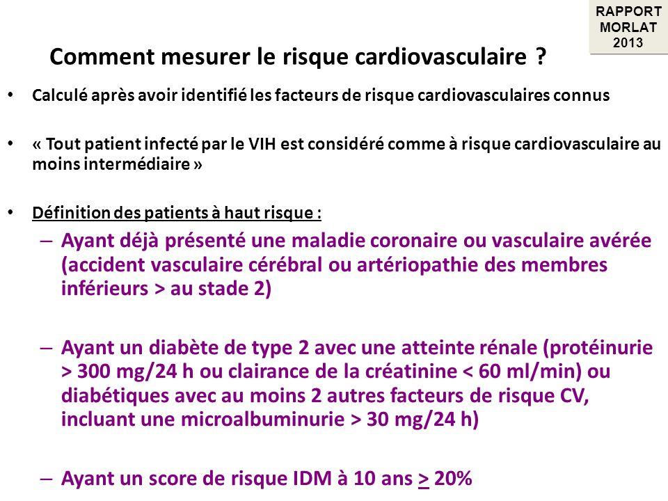 Comment mesurer le risque cardiovasculaire ? Calculé après avoir identifié les facteurs de risque cardiovasculaires connus « Tout patient infecté par
