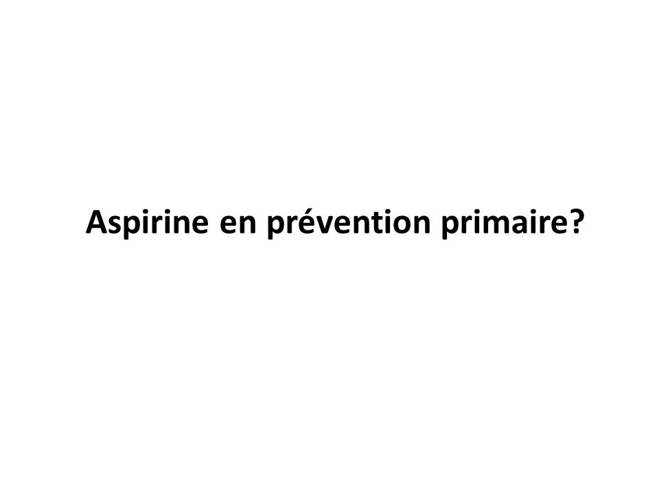 Aspirine en prévention primaire?