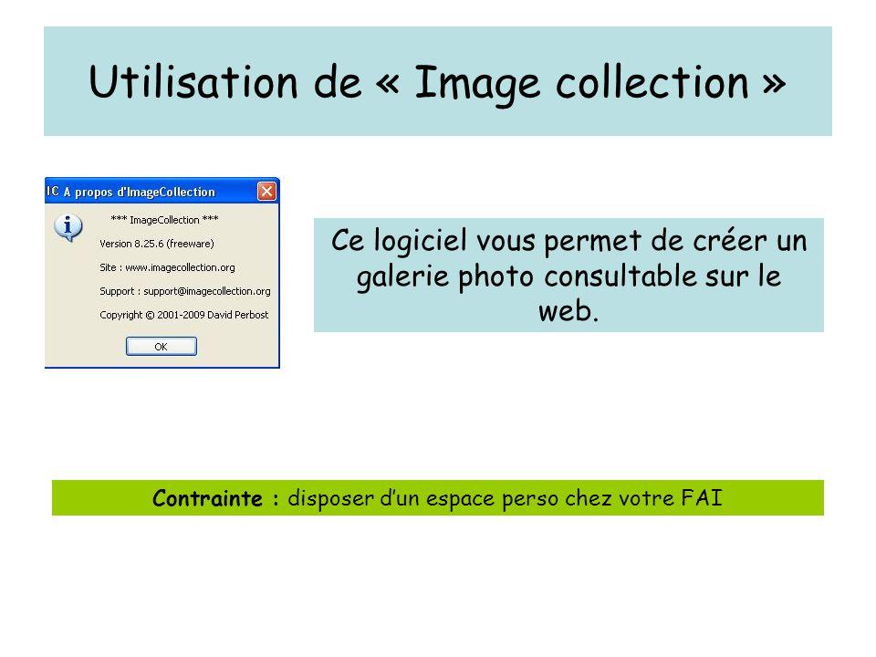 Utilisation de « Image collection » Ce logiciel vous permet de créer un galerie photo consultable sur le web.