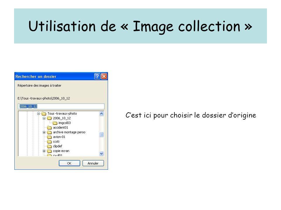 Utilisation de « Image collection » Cest ici pour choisir le dossier dorigine